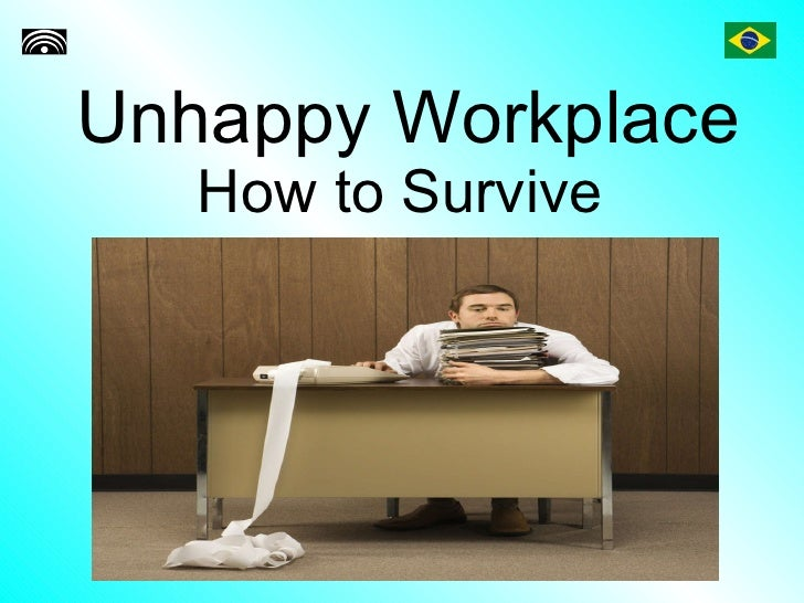 Unhappy Workplace How to Survive