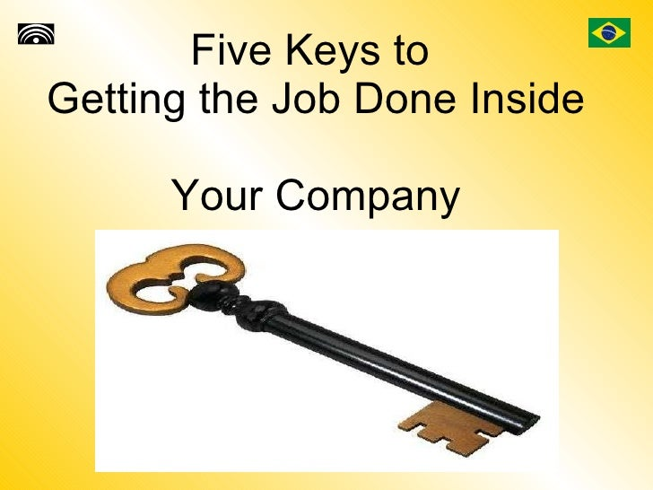 Five Keys to  Getting the Job Done Inside  Your Company