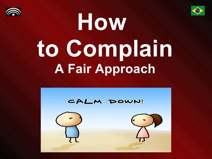 How  to Complain A Fair Approach