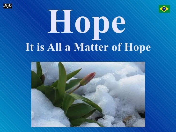 Hope  It is All a Matter of Hope