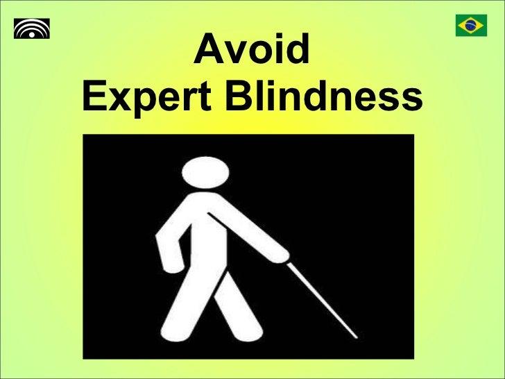 Avoid Expert Blindness