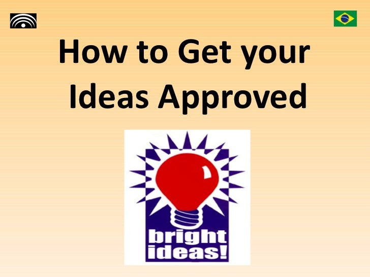 How to Get your  Ideas Approved