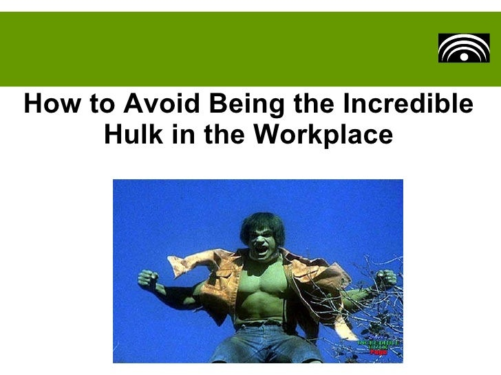 How to Avoid Being the Incredible Hulk in the Workplace