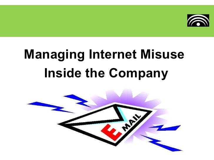Managing Internet Misuse  Inside the Company
