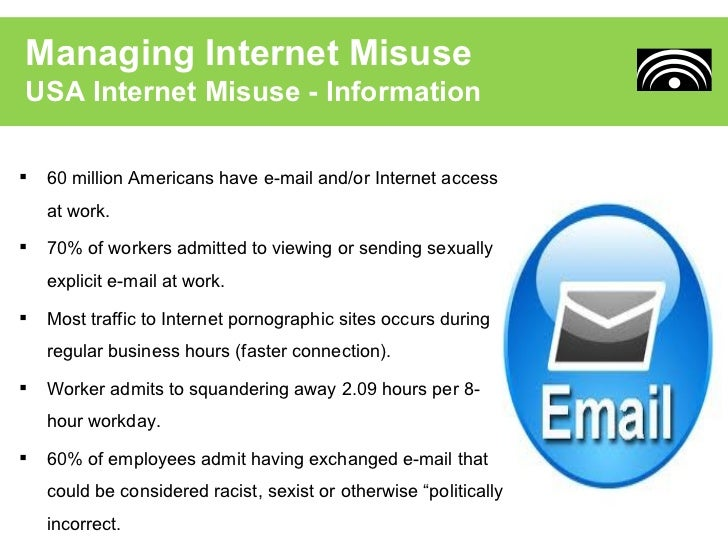 misuse of internet When could misuse of the internet at work constitute gross misconduct that use of the internet at work can of the internet or any other form of misuse.