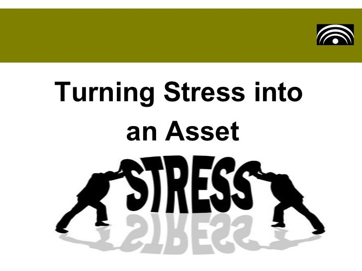 Turning Stress into     an Asset