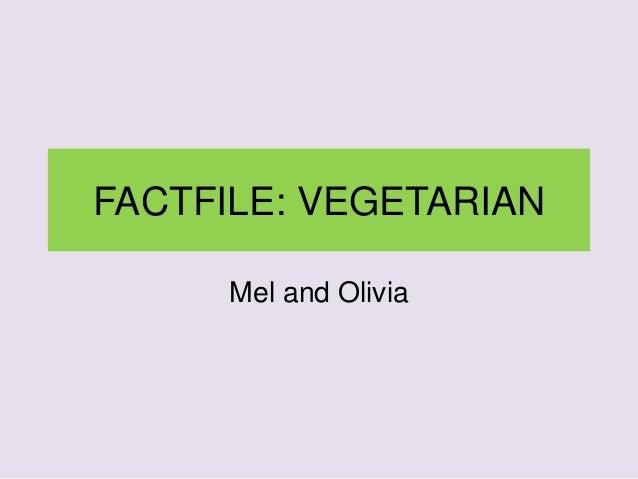 FACTFILE: VEGETARIAN Mel and Olivia