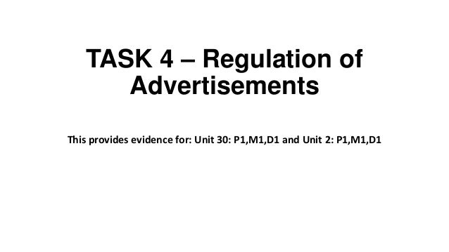 TASK 4 – Regulation of Advertisements This provides evidence for: Unit 30: P1,M1,D1 and Unit 2: P1,M1,D1