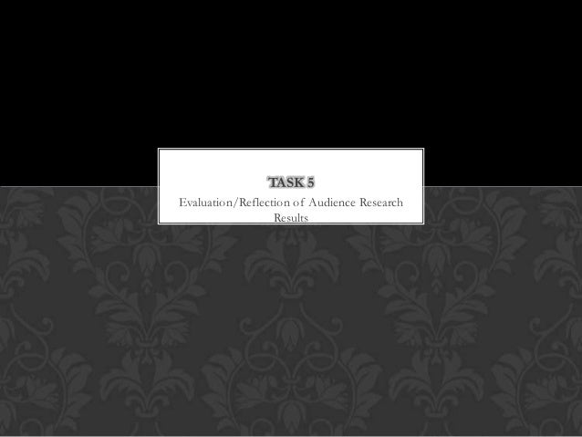 TASK 5Evaluation/Reflection of Audience Research                  Results
