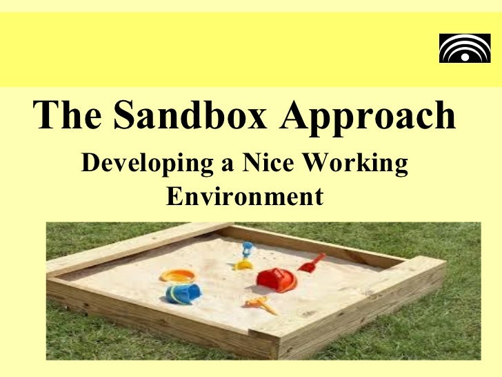 The Sandbox Approach - Improving our Working Environment