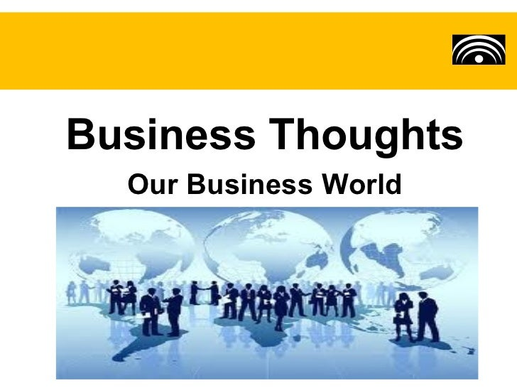 Business Thoughts  Our Business World