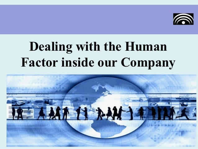 Dealing with the HumanFactor inside our Company