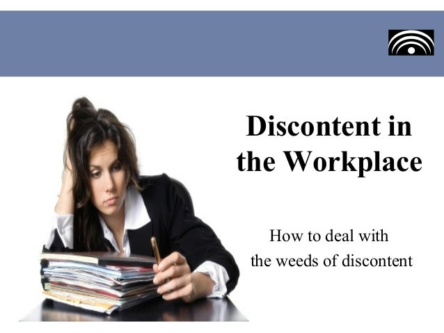 Discontent inthe Workplace    How to deal with the weeds of discontent