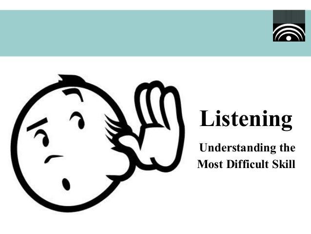 Listening Understanding the Most Difficult Skill