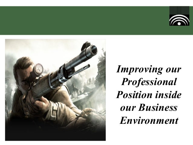 Improving our Professional Position inside our Business Environment