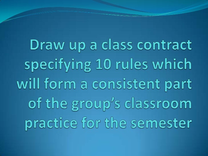 Draw up a class contract specifying 10 rules which will form a consistent part of the group's classroom practice for the s...