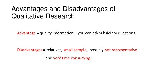 disadvantage of qualitative research Qualitative research involves the use of observational methods that often result in subjective responses, such as surveys and focus groups quantitative research.