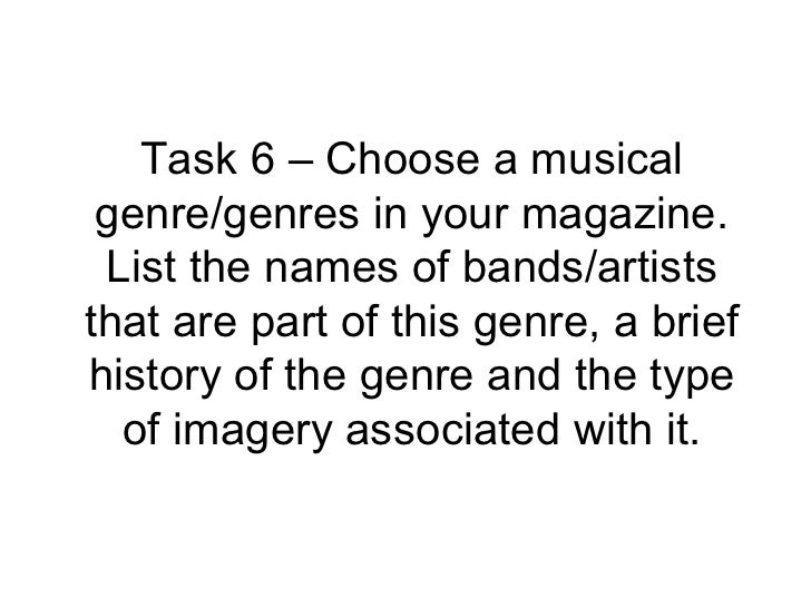 Task 6 – Choose a musical genre/genres in your magazine. List the names of bands/artists that are part of this genre, a br...