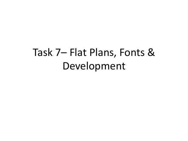 Task 7– Flat Plans, Fonts & Development