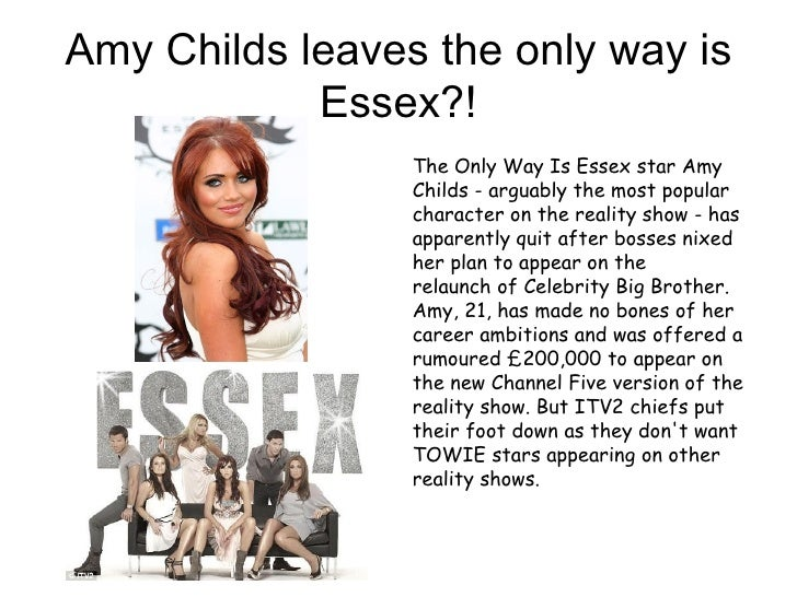 Amy Childs leaves the only way is            Essex?!                 The Only Way Is Essex star Amy                 Childs...