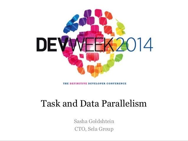 Sasha Goldshtein CTO, Sela Group Task and Data Parallelism