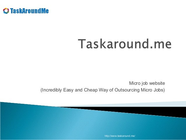 Micro job website(Incredibly Easy and Cheap Way of Outsourcing Micro Jobs)                             http://www.taskarou...