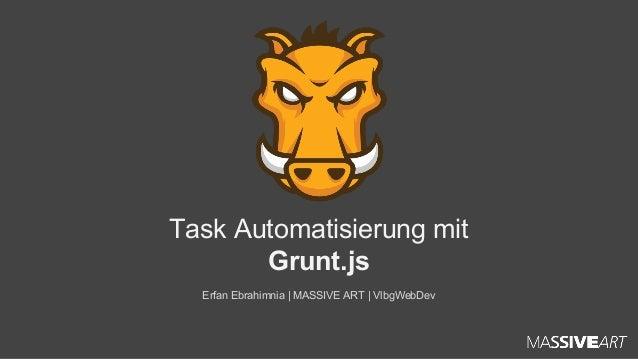 Task Automatisierung mit Grunt.js Erfan Ebrahimnia   MASSIVE ART   VlbgWebDev