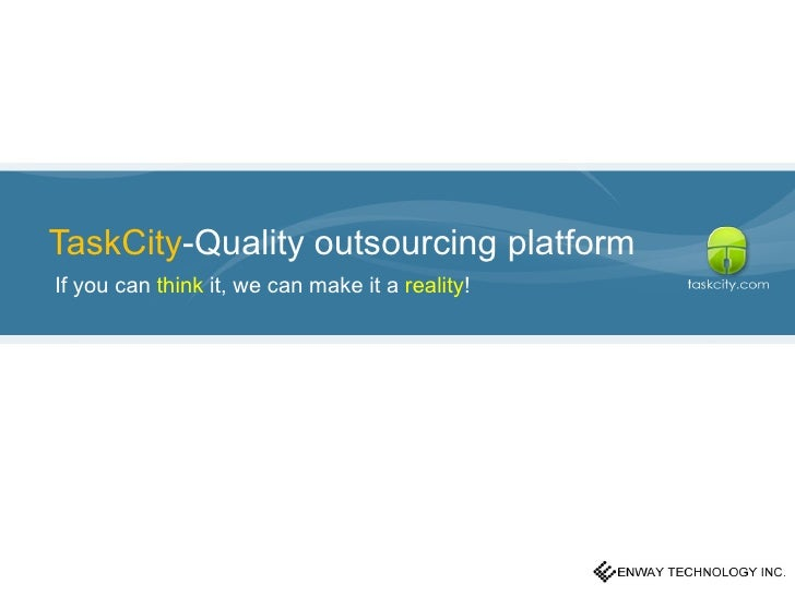 Taskcity-Quality outsourcing platform If you can think it, we can make it a reality!