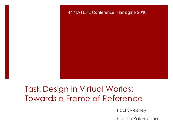 Task design in virtual worlds towards a frame of reference v10e paul sweeney cristina palomeque