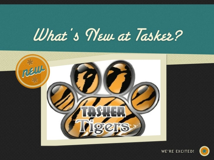 What's New at Tasker?new                   WE'RE EXCITED!