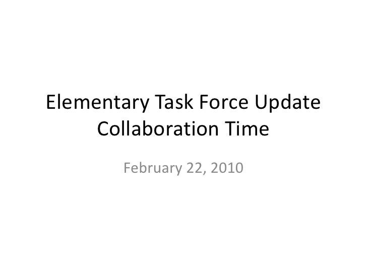 Elementary Task Force UpdateCollaboration Time<br />February 22, 2010<br />