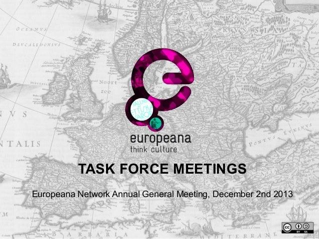 TASK FORCE MEETINGS Europeana Network Annual General Meeting, December 2nd 2013