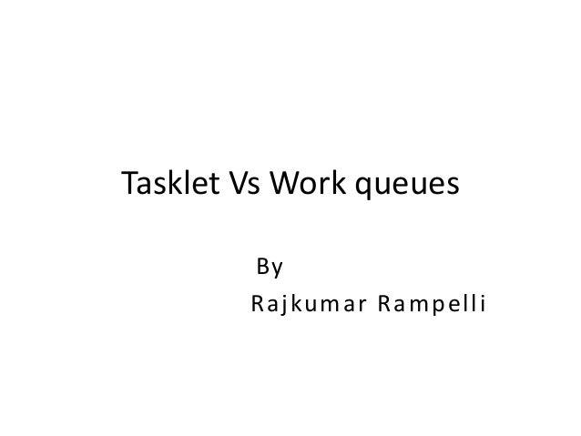 Tasklet Vs Work queues By Rajkumar Rampelli