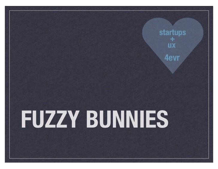 startups                +               ux             4evrFUZZY BUNNIES