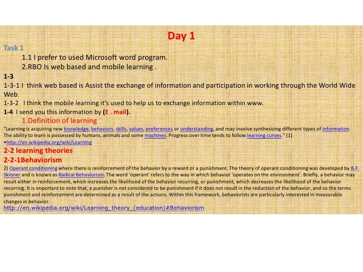 Day 1<br />Task 1<br />1 I prefer to used Microsoft word program.<br />RBO Is web based and mobile learning .<br />1-3<br ...