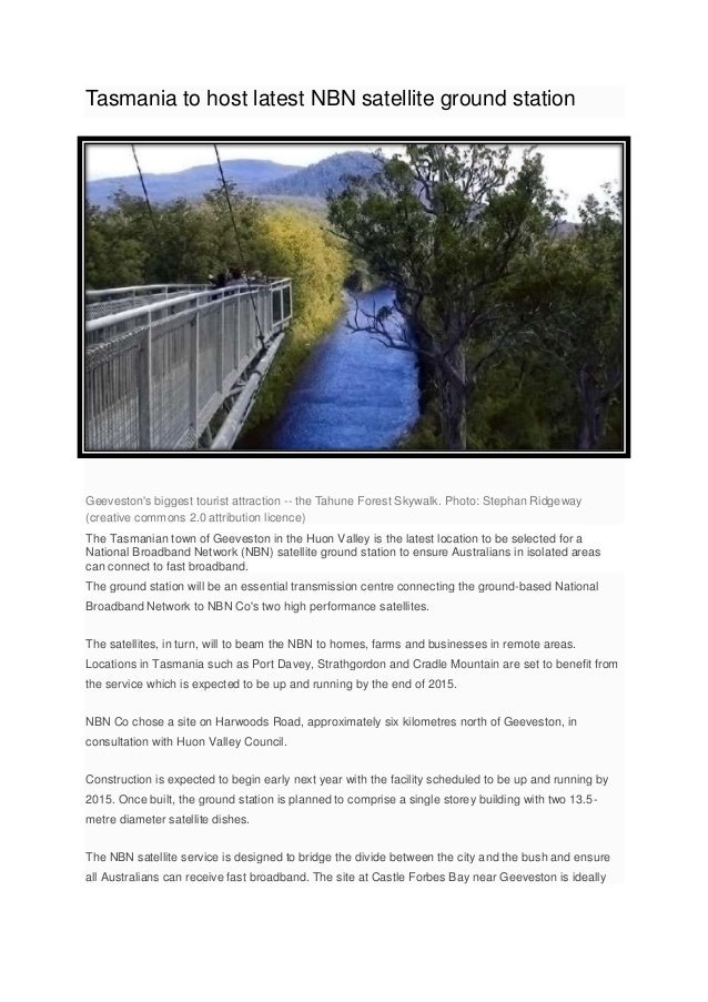 Tasmania to host latest NBN satellite ground stationGeevestons biggest tourist attraction -- the Tahune Forest Skywalk. Ph...