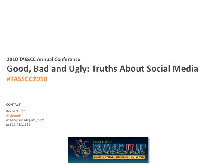 2010 TASSCC Annual Conference<br />Good, Bad and Ugly: Truths About Social Media<br />#TASSCC2010<br />CONTACT:<br />Kenne...