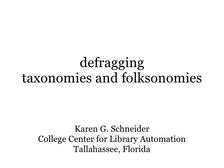 defragging taxonomies and folksonomies Karen G. Schneider College Center for Library Automation Tallahassee, Florida