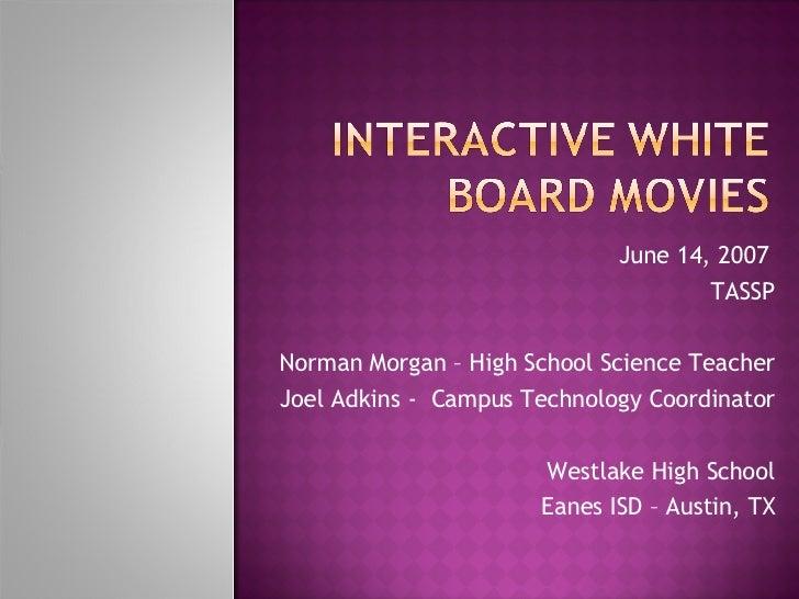 June 14, 2007  TASSP Norman Morgan – High School Science Teacher Joel Adkins -  Campus Technology Coordinator Westlake Hig...
