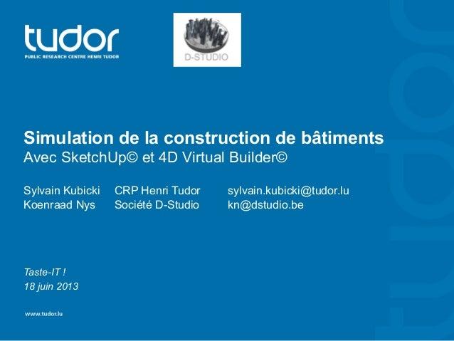 Simulation de la construction de bâtimentsAvec SketchUp© et 4D Virtual Builder©Sylvain Kubicki CRP Henri Tudor sylvain.kub...