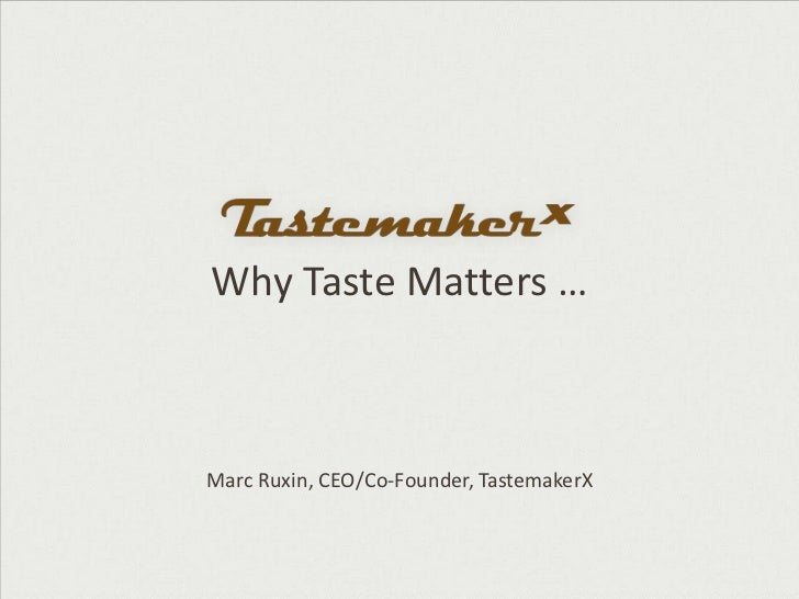 Why Taste Matters …Marc Ruxin, CEO/Co-Founder, TastemakerX