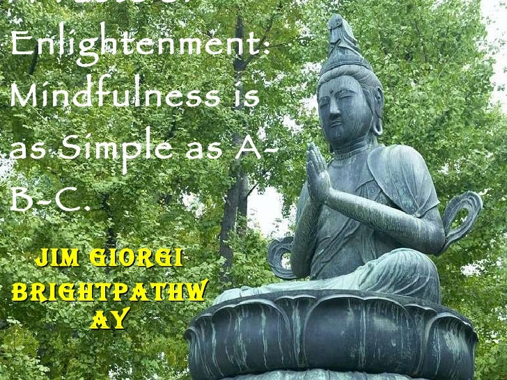 A Taste of Enlightenment: Mindfulness is as Simple as A-B-C. Jim Giorgi Brightpathway