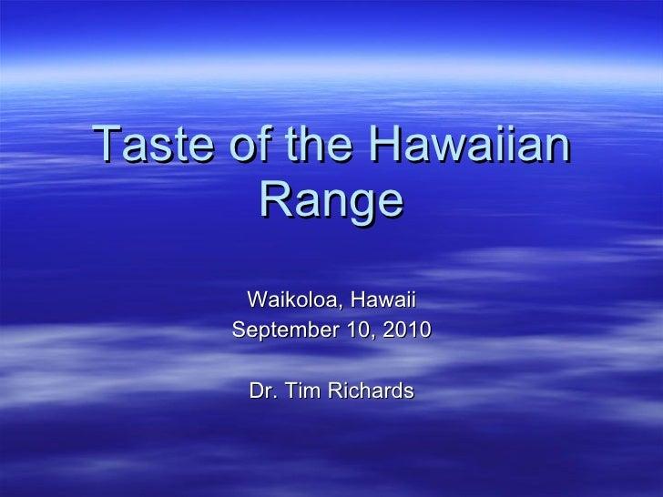 Taste of the Hawaiian Range <ul><li>Waikoloa, Hawaii </li></ul><ul><li>September 10, 2010 </li></ul><ul><li>Dr. Tim Richar...