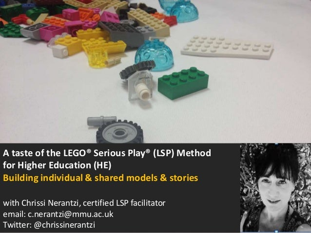 A taste of the LEGO® Serious Play® (LSP) Method for Higher Education (HE) Building individual & shared models & stories wi...
