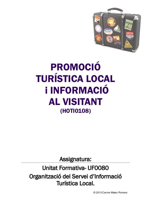 PROMOCIÓ TURÍSTICA LOCAL i INFORMACIÓ AL VISITANT (HOTI0108)  Assignatura: Unitat Formativa- UF0080 Organització del Serve...