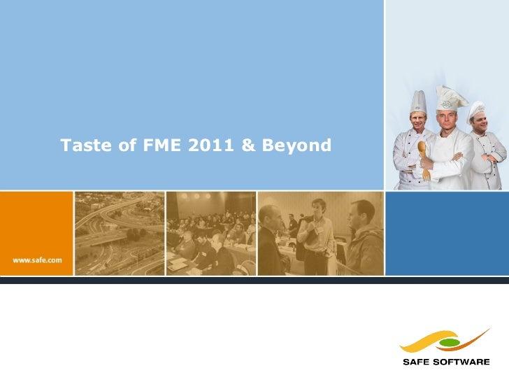 Taste of FME 2011 & Beyond