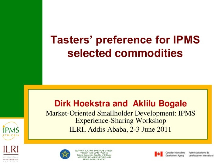 Tasters' preference for IPMS selected commodities<br />Dirk Hoekstra and  Aklilu Bogale<br />Market-Oriented Smallholder D...