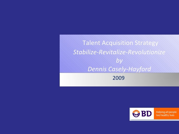 Talent Acquisition Strategy Stabilize-Revitalize-Revolutionize by Dennis Casely-Hayford 2009