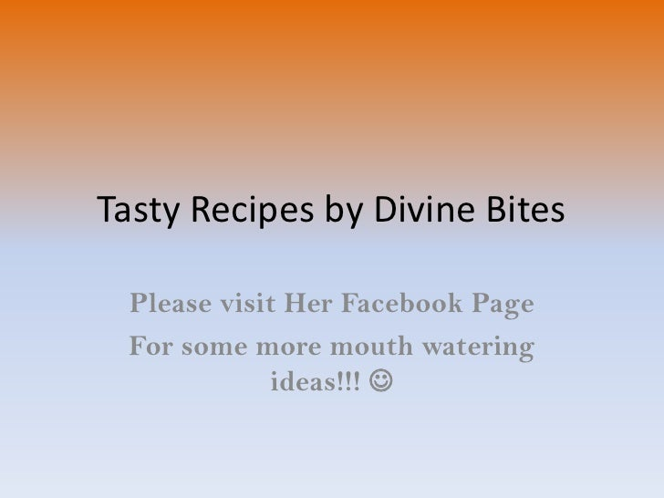Tasty Recipes by Divine Bites<br />Please visit Her Facebook Page<br />For some more mouth watering ideas!!! <br />