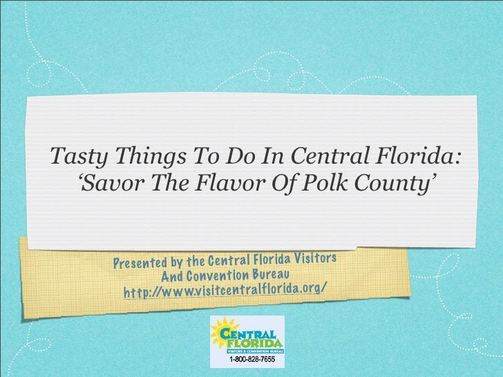 Tasty Things To Do In Central Florida:   'Savor The Flavor Of Polk County'        Pres en te d by th e Ce nt ra l Fl or id...